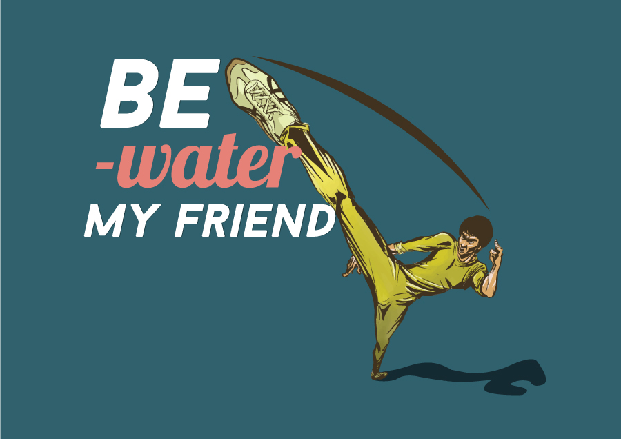 be-Water-My-Friend